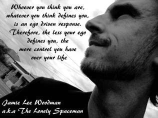 Ego and Life Jamie Lee Woodman a.k.a The Lonely Spaceman