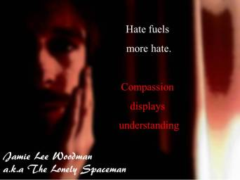 Hate and Compassion Jamie Lee Woodman a.k.a The Lonely Spaceman